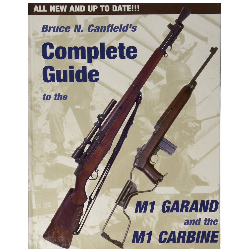 Complete Guide To The M1 Garand And The M1 Carbine By Canfield