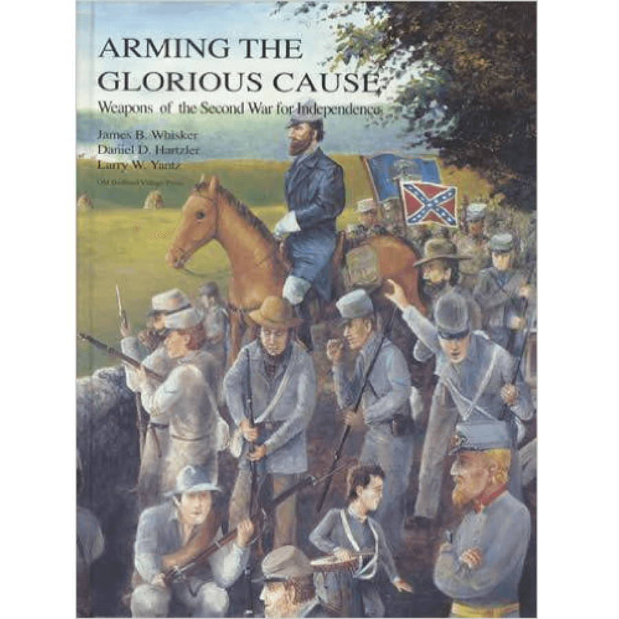 Arming The Glorious Cause By Whisker, Hartzler & Yantz