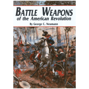 Battle Weapons Of The American Revolution By Neumann