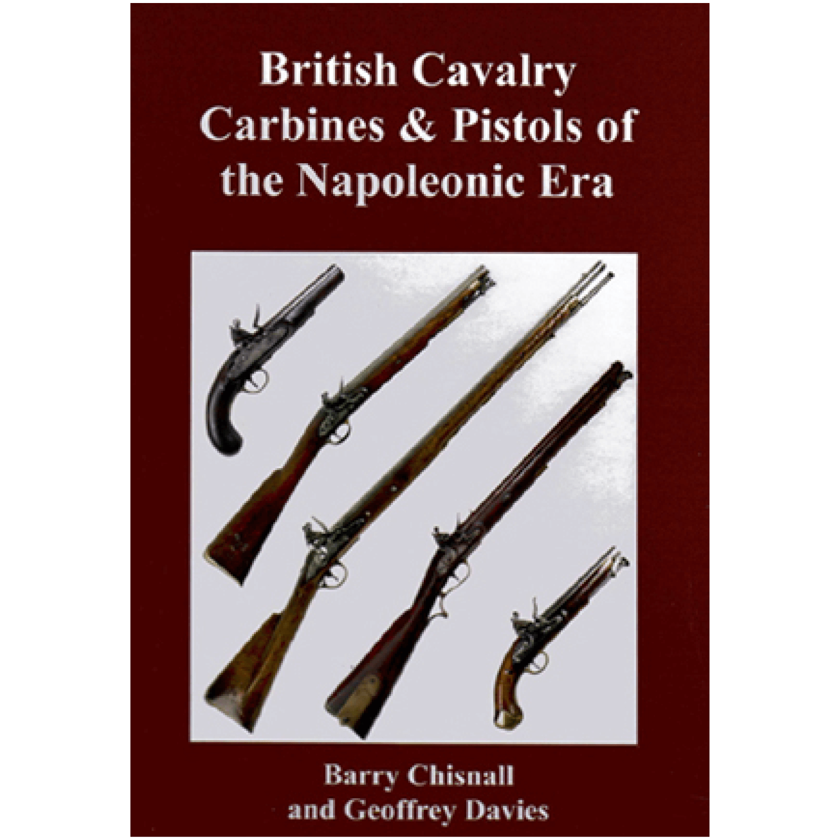 British Cavalry Carbines & Pistols Of The Napoleonic Era By Chisnall & Davies