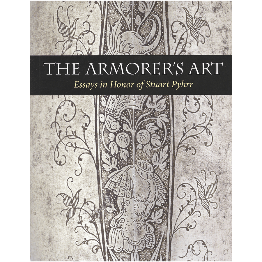 The Armorer's Art: Essays In Honor Of Stuart Pyrr