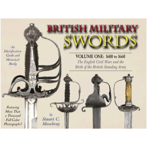 British Military Swords, Volume I By Stuart C. Mowbray