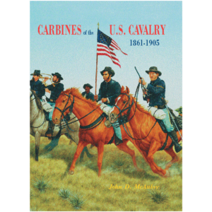 Carbines Of The U.S. Cavalry 1861 To 1905 By McAulay