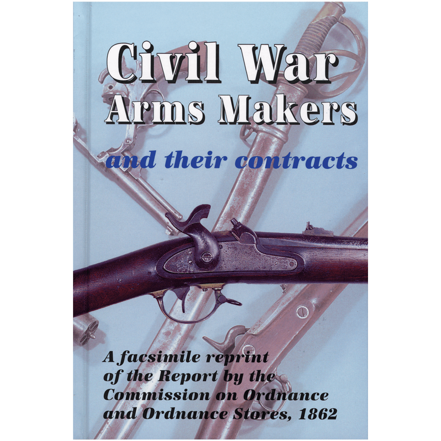 Civil War Arms Makers And Their Contracts By Stuart Mowbray