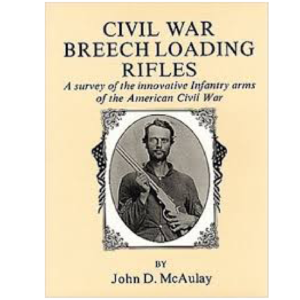 Civil War Breechloading Rifles By John McAulay