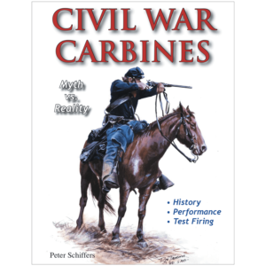 Civil War Carbines: Myth Vs. Reality By Peter Schiffers