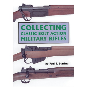 Collecting Classic Bolt Action Military Rifles By Scarlata