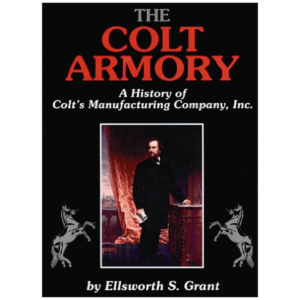 The Colt Armory By Ellsworth S. Grant