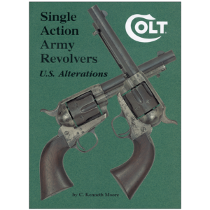 Colt Single Action Army Revolvers: U.S. Alterations By Moore