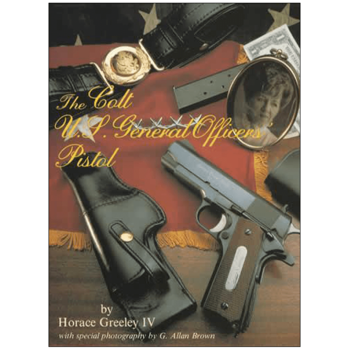 The Colt U.S. General Officers' Pistol By Greeley