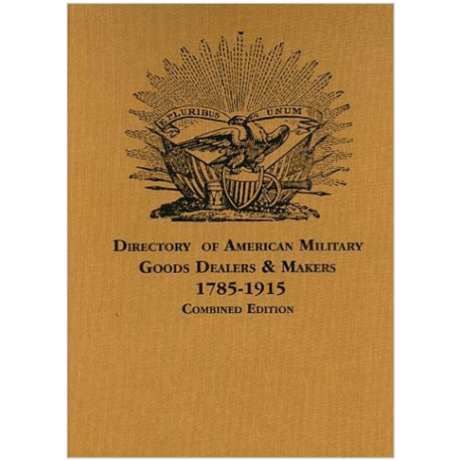 Directory Of American Military Goods Dealers And Makers 1785–1915 By Bazelon