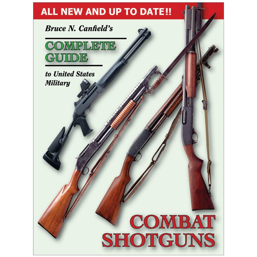 Complete Guide To United States Military Combat Shotguns By Canfield