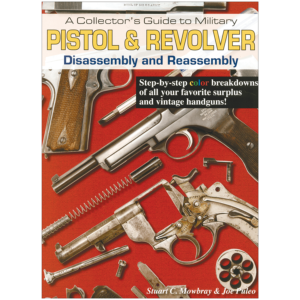 Military Pistol & Revolver Disassembly And Reassembly By Mowbray & Puleo