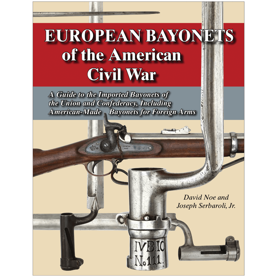 European Bayonets of the American Civil War by Noe & Serbaroli