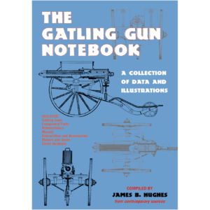 The Gatling Gun Notebook By James B. Hughes