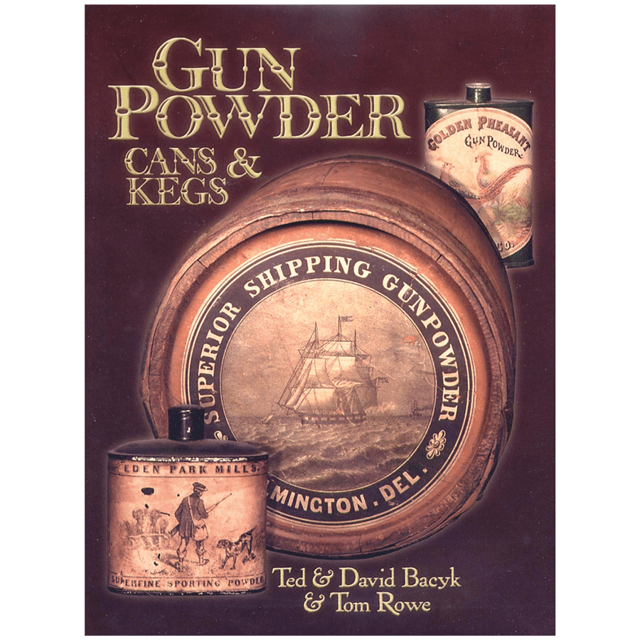 Gun Powder Cans & Kegs Volume 1 By Bacyk & Rowe