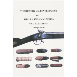 The History And Development Of Small Arms Ammunition By George Hoyem