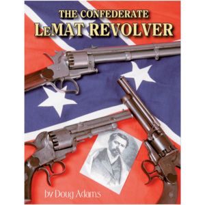 The Confederate LeMat Revolver By Doug Adams