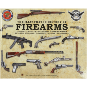 The Illustrated History Of Firearms By Supica, Wicklund & Schreier
