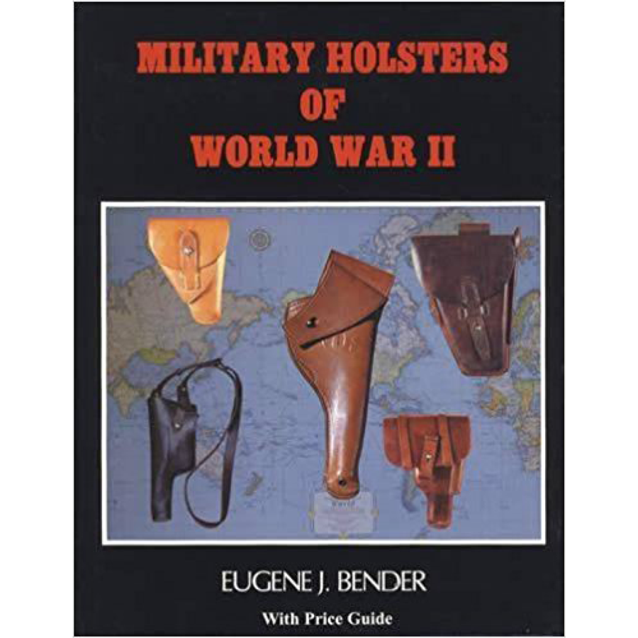 Military Holsters Of World War II By Bender
