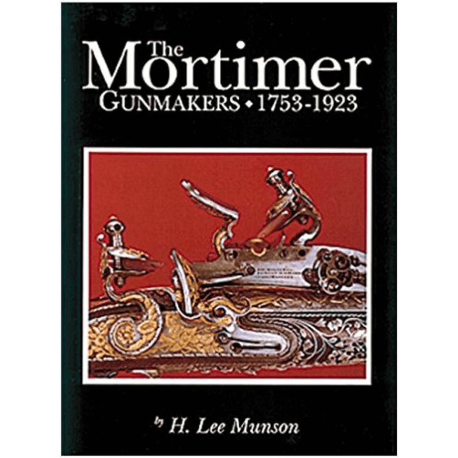 The Mortimer Gunmakers 1753–1923 By Munson
