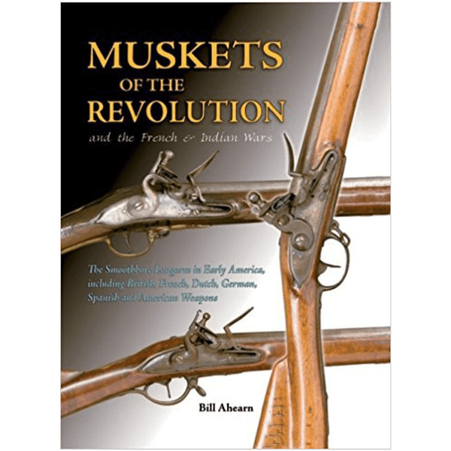 Muskets Of The Revolution By Bill Ahearn