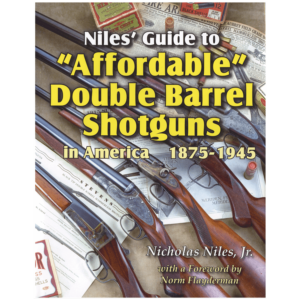 "Niles' Guide To ""Affordable"" Double Barrel Shotguns By Niles"