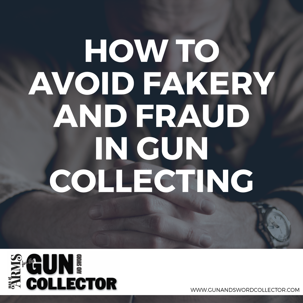 How To Avoid Fakery And Fraud In Gun Collecting