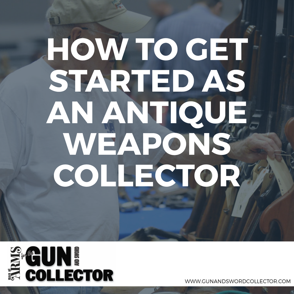 How To Get Started As An Antique Weapons Collector