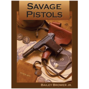 Savage Pistols By Bailey Brower Jr.
