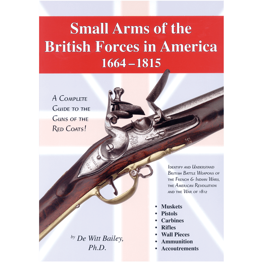 Small Arms Of The British Forces In America 1664-1815 By Bailey