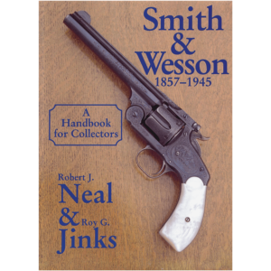 Smith & Wesson 1857-1945 By Neal & Jinks