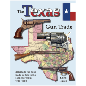 The Texas Gun Trade By Chris Hirsch