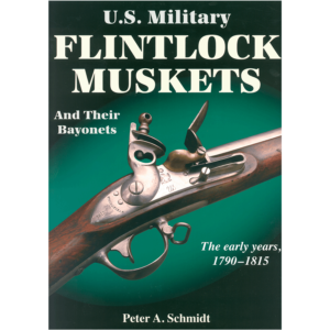 U.S. Military Flintlock Muskets By Peter Schmidt