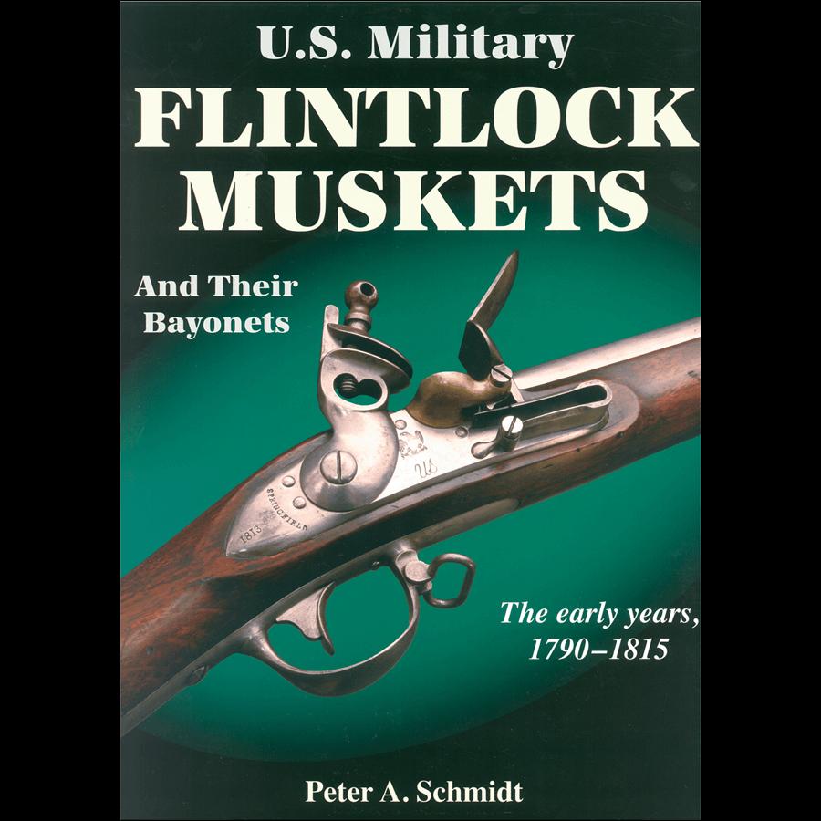 U.S. Military Flintlock Muskets By Peter Schmidt