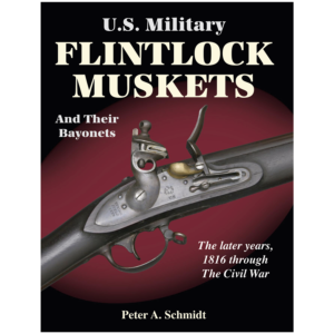 U.S. Military Flintlock Muskets Volume II By Peter Schmidt