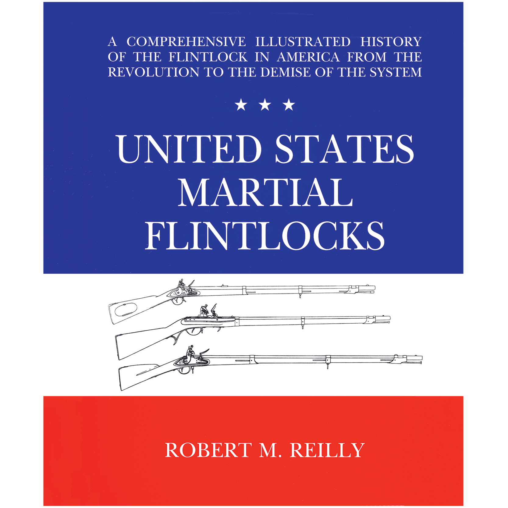 U.S. Martial Flintlocks By Robert M. Reilly