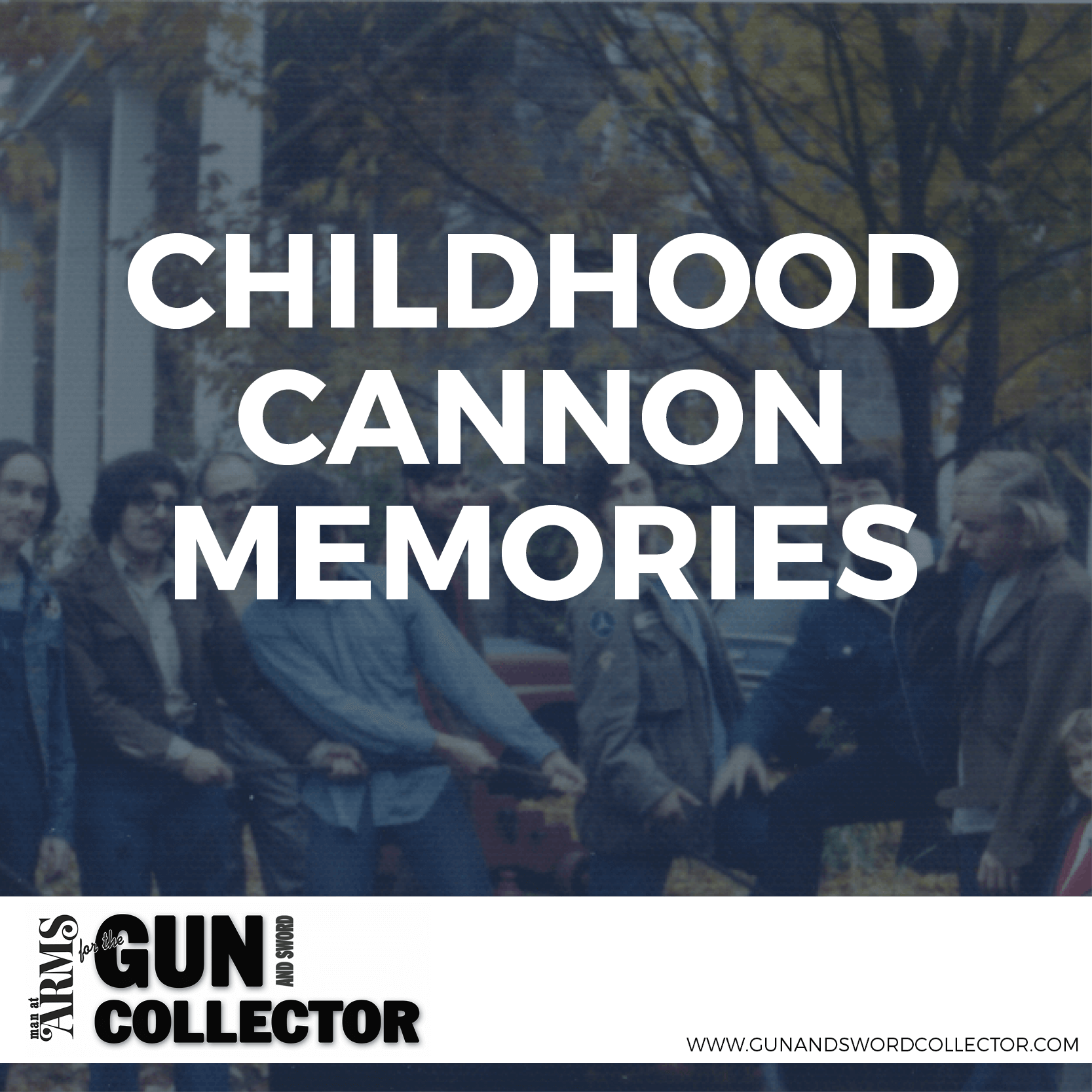Childhood Cannon Memories