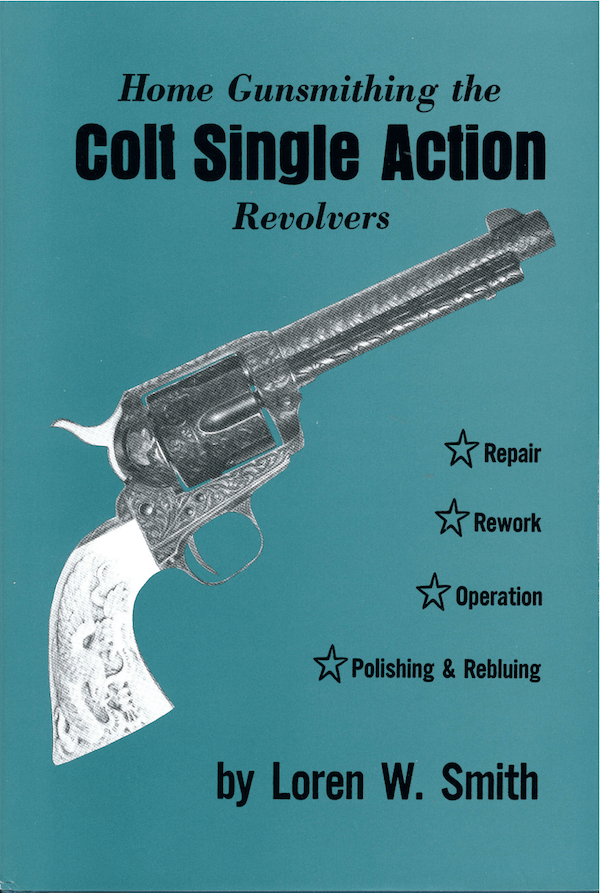 Home Gunsmithing The Colt Single Action Revolvers By Loren W. Smith
