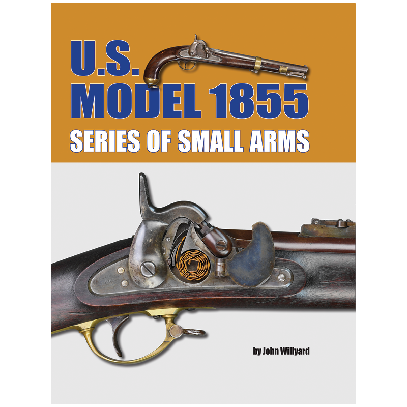 U.S. Model 1855 Series Of Small Arms By Willyard